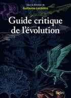 Guide critique de l'évolution ebook by Guillaume Lecointre, Corinne Fortin, Marie-Laure Le Louarn Bonnet