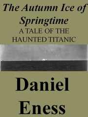 The Autumn Ice of Springtime ebook by Daniel Eness