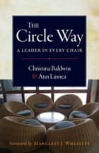 The Circle Way - A Leader in Every Chair ebook by Christina Baldwin, Ann Linnea