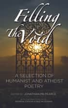 Filling The Void: A Selection of Humanist And Atheist Poetry ebook by Jonathan MS Pearce, Andrew Copson, Dale McGowan