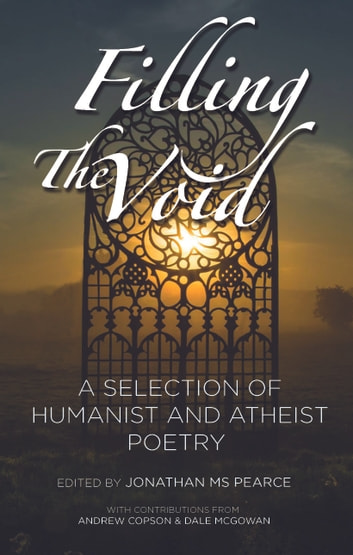 Filling The Void: A Selection of Humanist And Atheist Poetry ebook by Jonathan MS Pearce,Andrew Copson,Dale McGowan