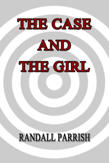 The Case and The Girl ebook by Randall Parrish
