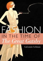 Fashion in the Time of the Great Gatsby ebook by LaLonnie Lehman