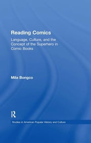 Reading Comics - Language, Culture, and the Concept of the Superhero in Comic Books ebook by Mila Bongco