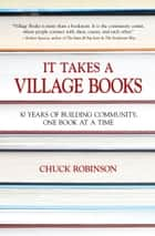 It Takes a Village Books - 30 years of building community, 1 book at a time ebook by Chuck Robinson