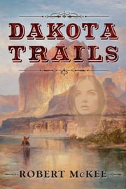 Dakota Trails ebook by Robert McKee
