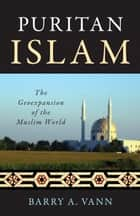 Puritan Islam ebook by Barry A. Vann
