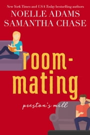 Roommating - Preston's Mill, #1 ebook by Noelle Adams, Samantha Chase