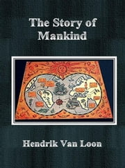 The Story of Mankind ebook by Hendrik Van Loon