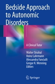 Bedside Approach to Autonomic Disorders - A Clinical Tutor ebook by Walter Struhal, Heinz Lahrmann, Alessandra Fanciulli,...