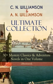 C. N. WILLIAMSON & A. N. WILLIAMSON Ultimate Collection: 30+ Mystery Classics & Adventure Novels in One Volume (Illustrated) - Where the Path Breaks, A Soldier of the Legion, The Girl Who Had Nothing, It Happened in Egypt, The Port of Adventure, The Guests of Hercules, Lord John in New York, The Castle of the Shadows and more ebook by Charles Norris Williamson,Alice Muriel Williamson,Clarence Rowe,William Hatherell,Armand Both,John Cameron,M. Leone Bracker,Arthur H. Buckland,Frederic Lowenheim,Frank T. Merrill,Leon Guipon,Rudolph Tandler