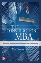 The Construction MBA: Practical Approaches to Construction Contracting ebook by Matt Stevens