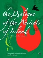 The Dialogue of the Ancients of Ireland: A new translation of Acallam na Senorach ebook by Maurice Harmon