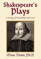 Shakespeare's Plays ebook by Ph.D. Mose Durst