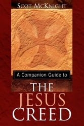 A Companion Guide to The Jesus Creed ebook by Scot McKnight