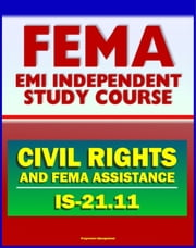 21st Century FEMA Study Course: Civil Rights and FEMA Disaster Assistance (IS-21.11) - Ensuring the Civil Rights of FEMA Customers ebook by Progressive Management
