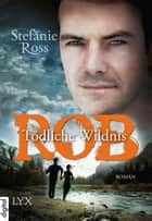 Rob - Tödliche Wildnis ebook by Stefanie Ross