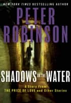 Shadows on the Water ebook by Peter Robinson