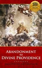 Abandonment to Divine Providence ebook by Jean-Pierre de Caussade, Wyatt North