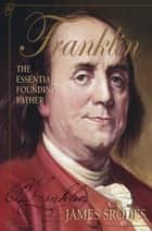 Franklin - The Essential Founding Father ebook by