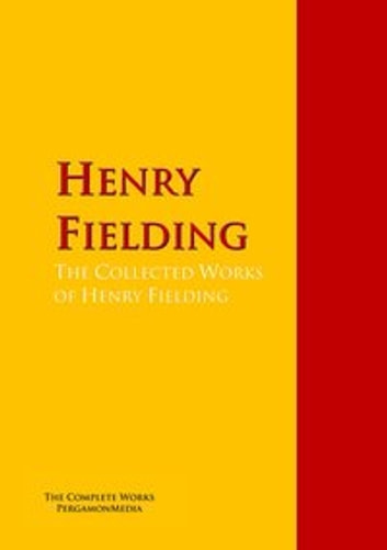 The Collected Works of Henry Fielding - The Complete Works PergamonMedia ebook by Henry Fielding,Henry M. Field,Conny Keyber,Harry A. Lewis,Austin Dobson