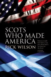Scots Who Made America ebook by Rick Wilson