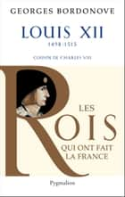 Louis XII - Le Père du peuple ebook by Georges Bordonove
