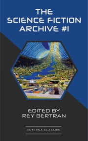The Science Fiction Archive #1 ebook by Murray Leinster, Frank Robinson, Sewell Wright,...