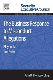 The Business Response to Misconduct Allegations - Playbook ebook by John D. Thompson