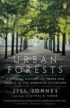 Urban Forests - A Natural History of Trees and People in the American Cityscape ebook by Jill Jonnes