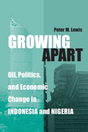 Growing Apart - Oil, Politics, and Economic Change in Indonesia and Nigeria ebook by Peter Lewis