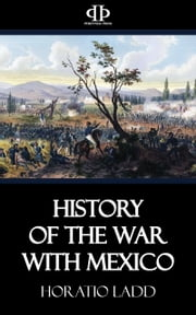 History of the War with Mexico ebook by Horatio Ladd