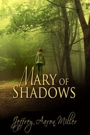 Mary Of Shadows ebook by Jeffrey Aaron Miller