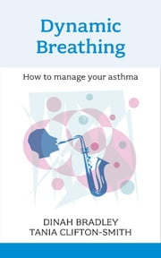Dynamic Breathing - How to manage your asthma ebook by Dinah Bradley