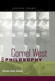 Cornel West and Philosophy ebook by Clarence Johnson