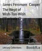 The Wept of Wish-Ton-Wish (Illustrated) ebook by James Fenimore Cooper