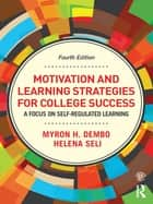 Motivation and Learning Strategies for College Success ebook by Myron H. Dembo,Helena Seli