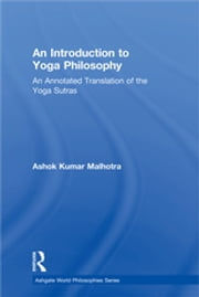 An Introduction to Yoga Philosophy - An Annotated Translation of the Yoga Sutras ebook by Ashok Kumar Malhotra