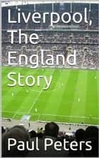 Liverpool The England Story ebook by Paul Peters