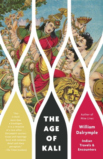 The Age of Kali - Indian Travels & Encounters ebook by William Dalrymple