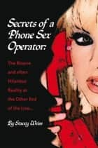 Secrets of a Phone Sex Operator - The Bizarre—and Often Hilarious—Reality at the Other End of the Line ebook by Stacey Weiss