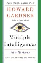 Multiple Intelligences - New Horizons in Theory and Practice ebook by Howard E. Gardner