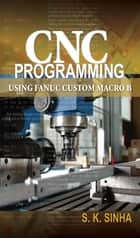 CNC Programming using Fanuc Custom Macro B ebook by S. K Sinha
