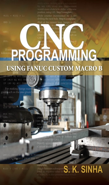 CNC Programming using Fanuc Custom Macro B ebook by S.K Sinha
