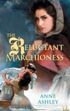 The Reluctant Marchioness ebook by Anne Ashley