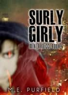 Surly Girly - Miki Radicci, #4 ebook by M.E. Purfield