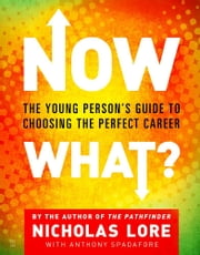Now What? - The Young Person's Guide to Choosing the Perfect Career ebook by Nicholas Lore