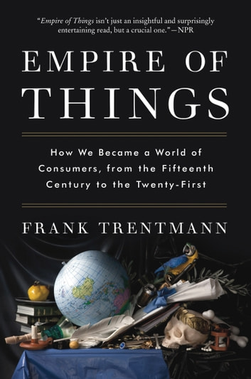 Empire of things ebook by frank trentmann 9780062456335 rakuten kobo empire of things how we became a world of consumers from the fifteenth century fandeluxe Gallery