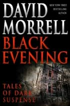 Black Evening - Tales of Dark Suspense ebook by David Morrell