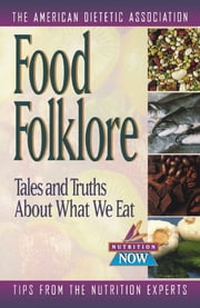 Food Folklore - Tales and Truths About What We Eat ebook by American Dietetic Association